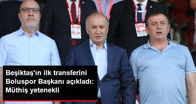 Beşiktaşın ilk transferini Boluspor Başkanı açıkladı: Müthiş yetenekli