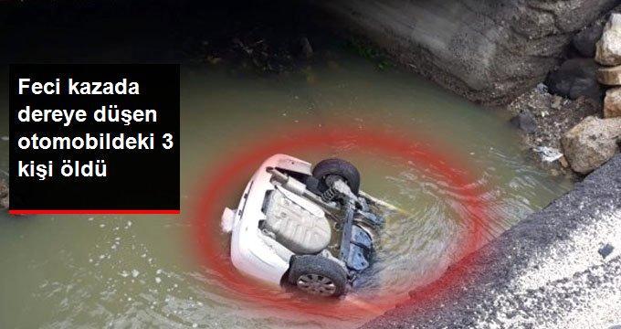 Feci kazada dereye düşen otomobildeki 3 kişi öldü