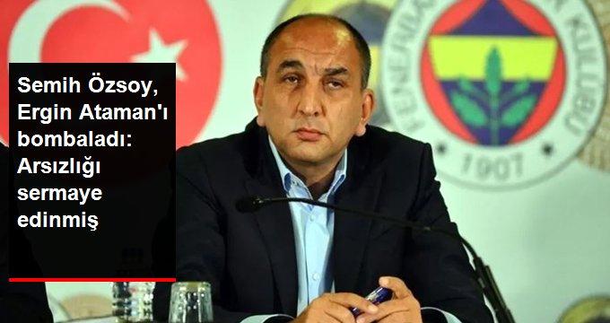 Semih Özsoy, Ergin Atamanı bombaladı: Arsızlığı sermaye edinmiş