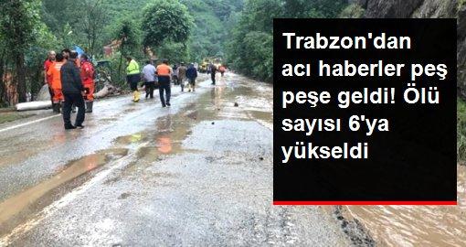 Trabzondan acı haberler peş peşe geldi! Ölü sayısı 6ya yükseldi
