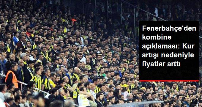 Fenerbahçeden kombine açıklaması: Kur artışı nedeniyle fiyatlar arttı