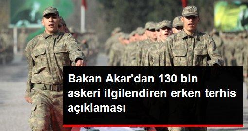 Bakan Akardan 130 bin askeri ilgilendiren erken terhis açıklaması