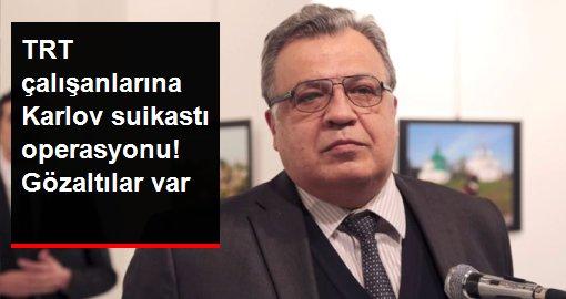Son dakika! TRT çalışanlarına Karlov suikastı operasyonu! Gözaltılar var