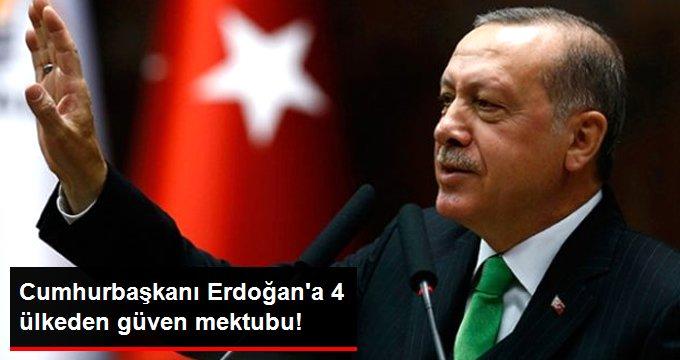 Cumhurbaşkanı Erdoğana 4 ülkeden güven mektubu!