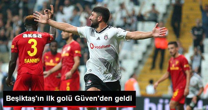 Beşiktaş ın ilk golü Güven den geldi