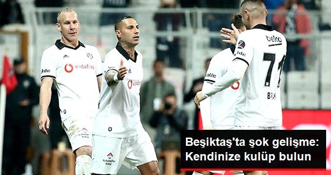 Beşiktaş ta şok gelişme: Kendinize kulüp bulun