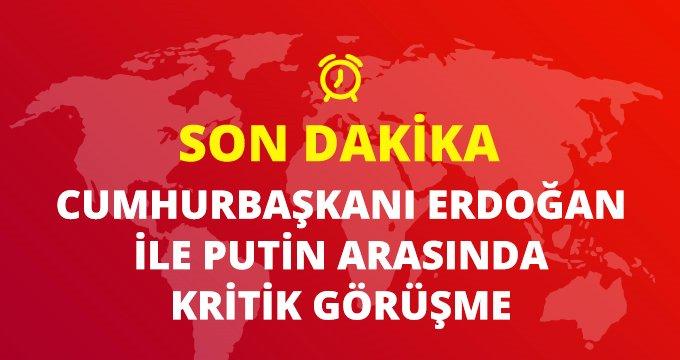 Son Dakika: Cumhurbaşkanı Erdoğan ve Rusya Devlet Başkanı Putin'den kritik Suriye görüşmesi