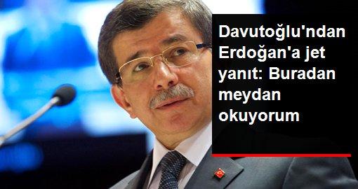 Davutoğlu'ndan Erdoğan'a jet yanıt: Buradan meydan okuyorum