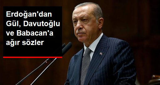 Cumhurbaşkanı Erdoğan'dan Gül, Davutoğlu ve Babacan'a gönderme:  Esameleri okunmayacak