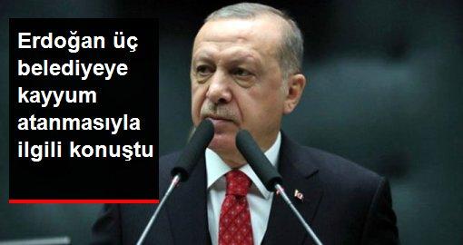 Cumhurbaşkanı Erdoğan üç belediyeye kayyum atanmasıyla ilgili açıklamalarda bulundu