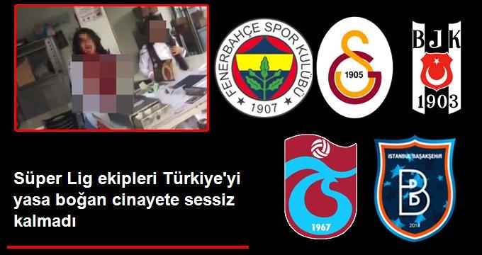 Süper Lig ekipleri Türkiye yi yasa boğan cinayete sessiz kalmadı