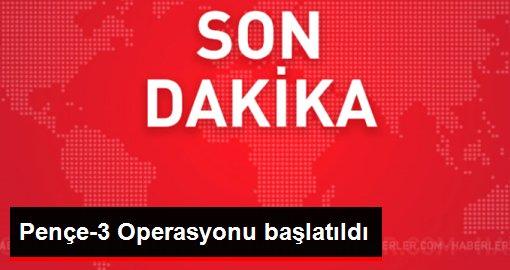 Son Dakika! Pençe-3 Operasyonu başlatıldı