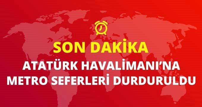 Son dakika: İstanbul Valiliği ve İBB'nin ortak kararıyla Atatürk Havalimanı'na metro seferleri durduruldu