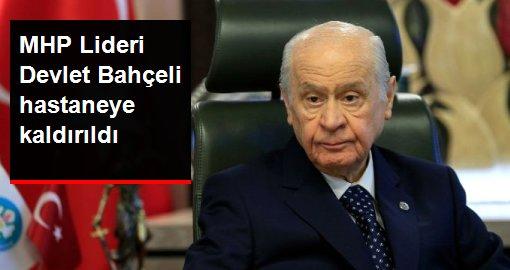 MHP Lideri Devlet Bahçeli hastaneye kaldırıldı
