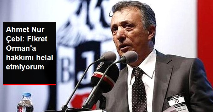 Ahmet Nur Çebi: Fikret Ormana hakkımı helal etmiyorum