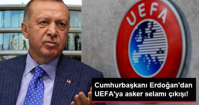 Cumhurbaşkanı Erdoğandan UEFAya asker selamı çıkışı!