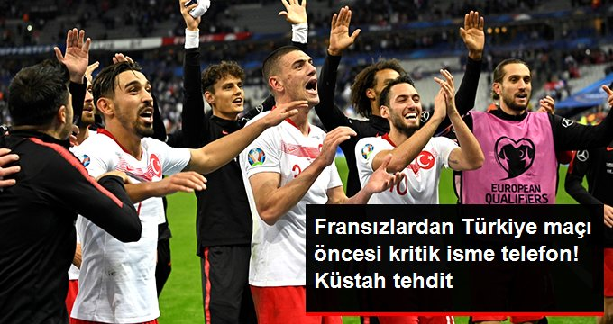Fransızlardan Türkiye maçı öncesi kritik isme telefon! Küstah tehdit