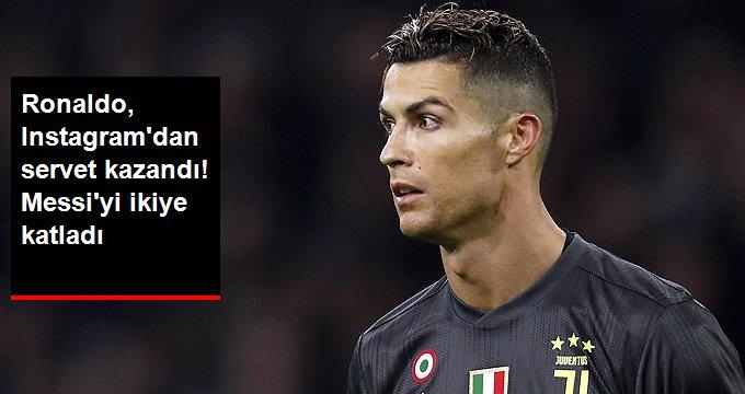 Ronaldo, Instagramdan servet kazandı! Messiyi ikiye katladı