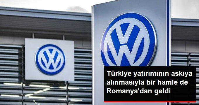 Volkswagen'in Türkiye yatırımını askıya almasıyla Bulgaristan'ın ardından bir hamle de Romanya'dan geldi