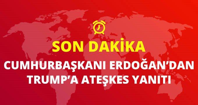 Son Dakika: Erdoğan'dan Trump'a ateşkes yanıtı: Terörü yendiğimizde daha fazla hayat kurtulacak