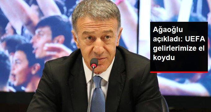 Ağaoğlu açıkladı: UEFA gelirlerimize el koydu