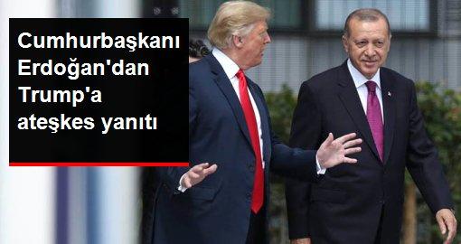 Erdoğan'dan Trump'a ateşkes yanıtı: Terörü yendiğimizde daha fazla hayat kurtulacak