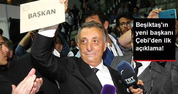 Beşiktaşın yeni başkanı Çebiden ilk açıklama!