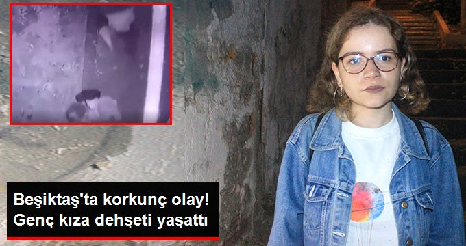Beşiktaşta korkunç olay! Genç kıza dehşeti yaşattı