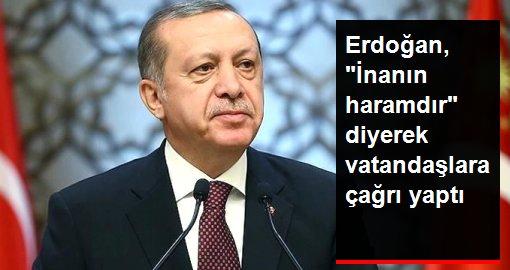Son dakika: Cumhurbaşkanı Erdoğan, İnanın bu haramdır diyerek vatandaşlara çağrı yaptı