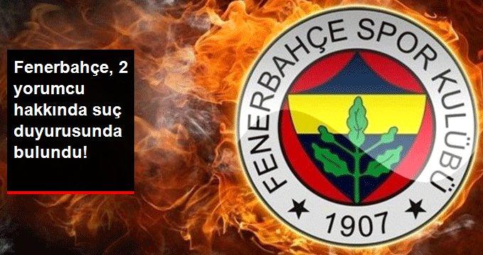 Fenerbahçe, 2 yorumcu hakkında suç duyurusunda bulundu!
