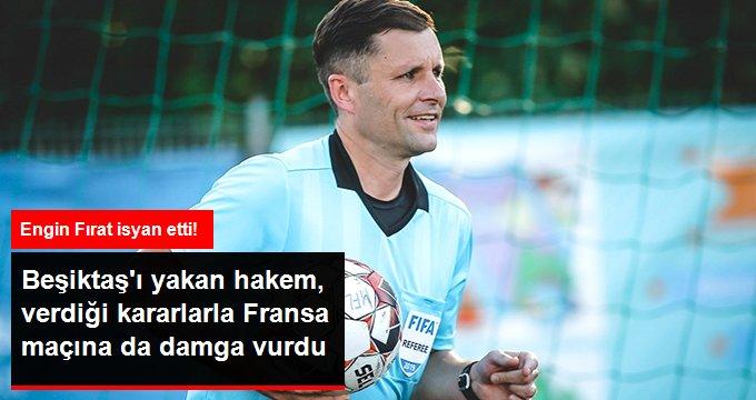 Beşiktaşı yakan hakem, verdiği kararlarla Fransa maçına da damga vurdu