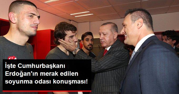 İşte Cumhurbaşkanı Erdoğanın merak edilen soyunma odası konuşması!