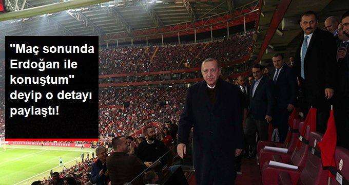 Maç sonunda Erdoğan ile konuştum deyip o detayı paylaştı!