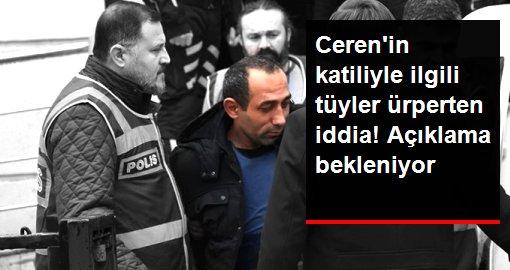 Ceren'in katilinin arkadaşlarının firar ettiği iddiası gündeme bomba gibi düştü