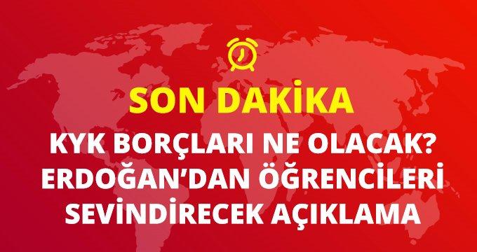 Son Dakika: Erdoğan: KYK borçları için öğrencilerimizin lehine bir karar alacağız