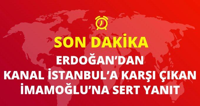 Son Dakika: Erdoğan'dan Kanal İstanbul'a karşı çıkan İmamoğlu'na yanıt: Otur işine bak