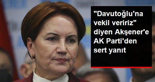 Babacan ve Davutoğlu için Vekil veririm diyen Akşener'e AK Parti'den yanıt: Milletin seçtiği vekiller kiralık gönderilemez