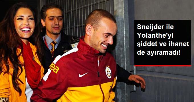 Sneijder ile Yolanthe yi şiddet ve ihanet de ayıramadı!