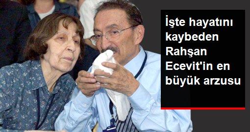 Hayatını kaybeden Rahşan Ecevit'in en büyük arzusunu DSP Genel Başkanı açıkladı