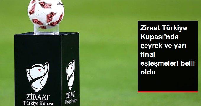 Ziraat Türkiye Kupasında çeyrek ve yarı final eşleşmeleri belli oldu