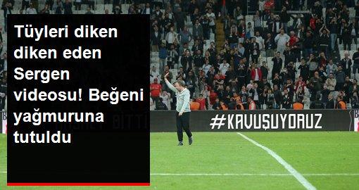 Beşiktaş'ın Sergen Yalçın videosu beğeni yağmuruna tutuldu
