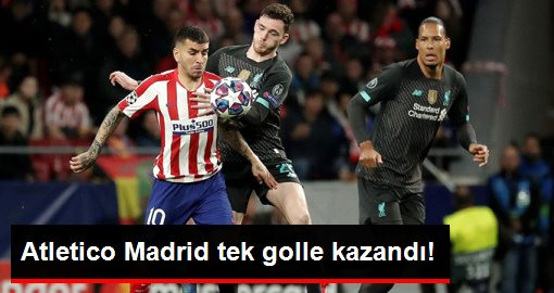Atletico Madrid, Liverpool'u 1-0 yendi