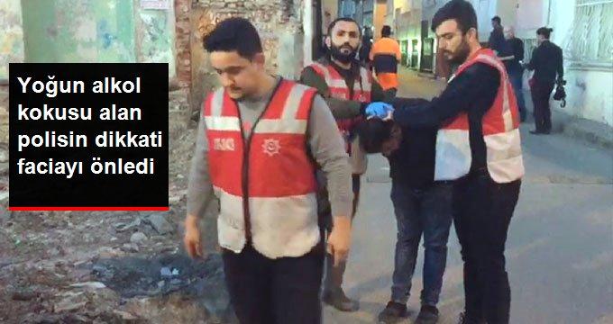 Yoğun alkol kokusu alan polisin dikkati faciayı önledi