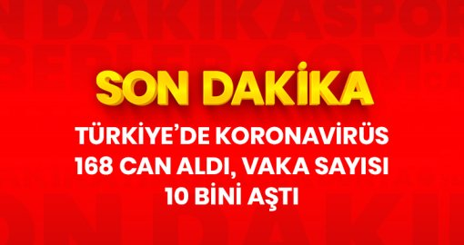 Türkiye'deki koronavirüs 168 can aldı, vaka sayısı 10 bini aştı