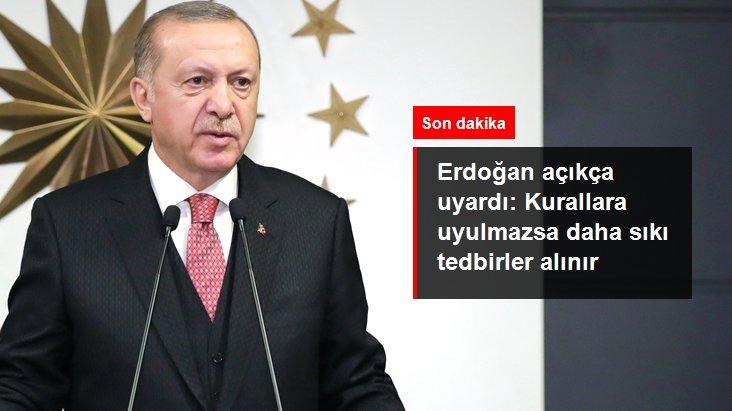 Son Dakika: Cumhurbaşkanı Erdoğan: Koronavirüs salgınıyla ilgili kurallara uyulmazsa daha sıkı tedbirler alınabilir