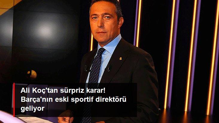 Ali Koç tan sürpriz karar! Barça nın eski sportif direktörü geliyor