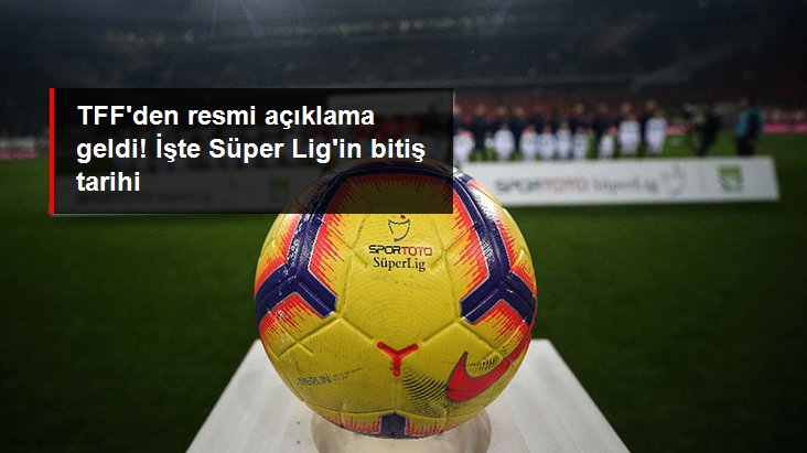TFF den resmi açıklama geldi! İşte Süper Lig in bitiş tarihi
