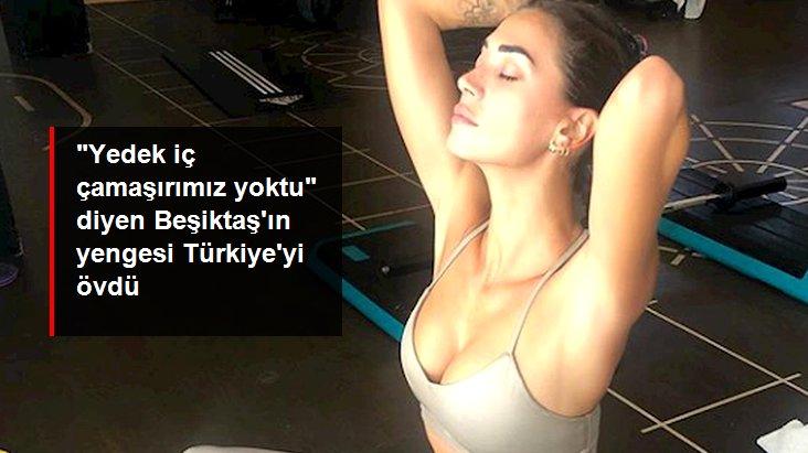 Yedek iç çamaşırımız yoktu  diyen Beşiktaş ın yengesi Türkiye yi övdü