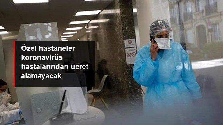 Koronavirüs tanı ve tedavi hizmetlerinin acil hal kapsamına alınmasıyla özel hastaneler vakalardan ücret talep edemeyecek