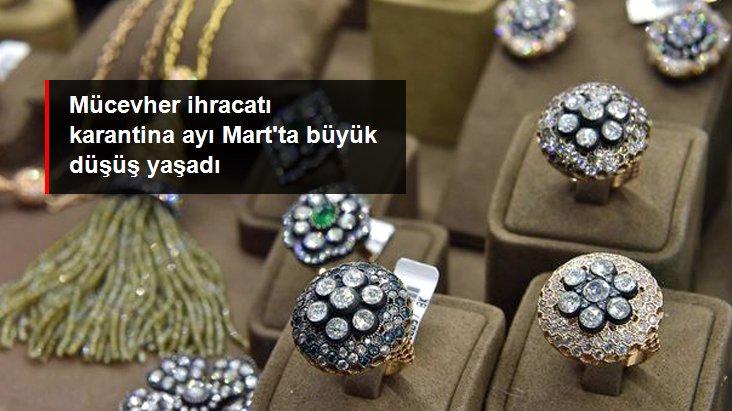 Mücevher ihracatı karantina ayı Mart'ta yüzde 46 düştü